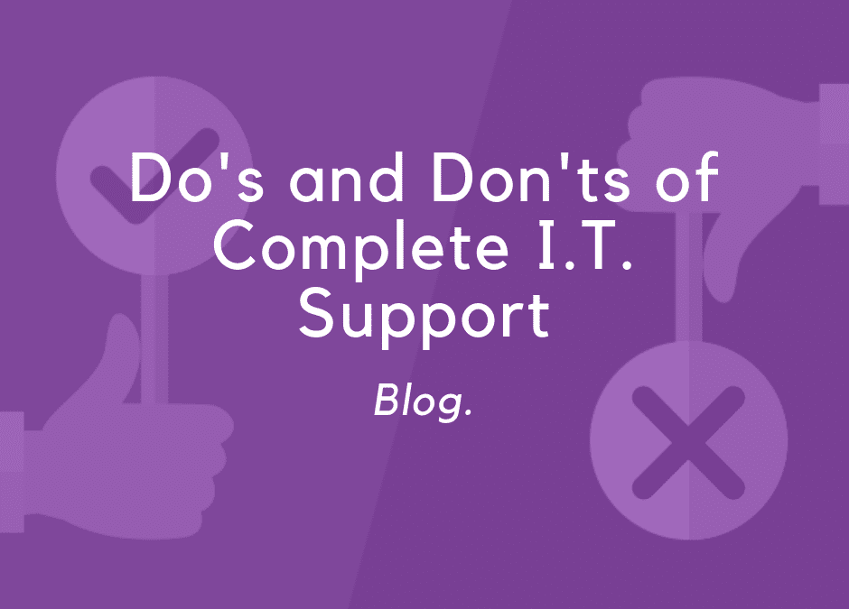 The Do's and Don'ts of the Complete I.T. Support Service