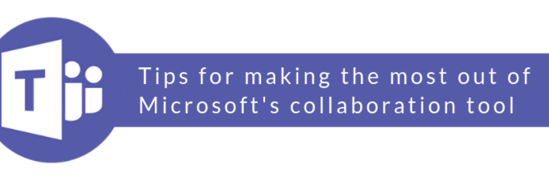 How Can I Get The Most out of Microsoft Teams?