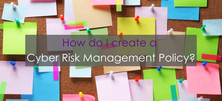 How do I create a Cyber Risk Management Policy?