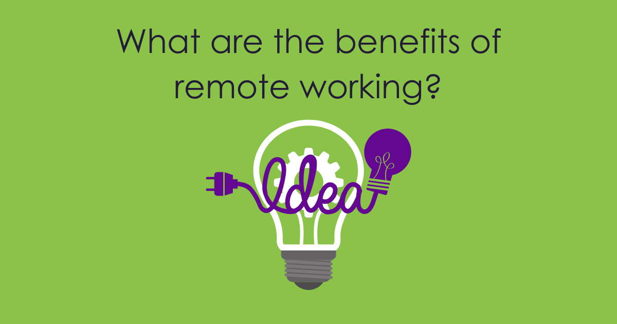 WHAT ARE THE BENEFITS OF REMOTE WORKING?
