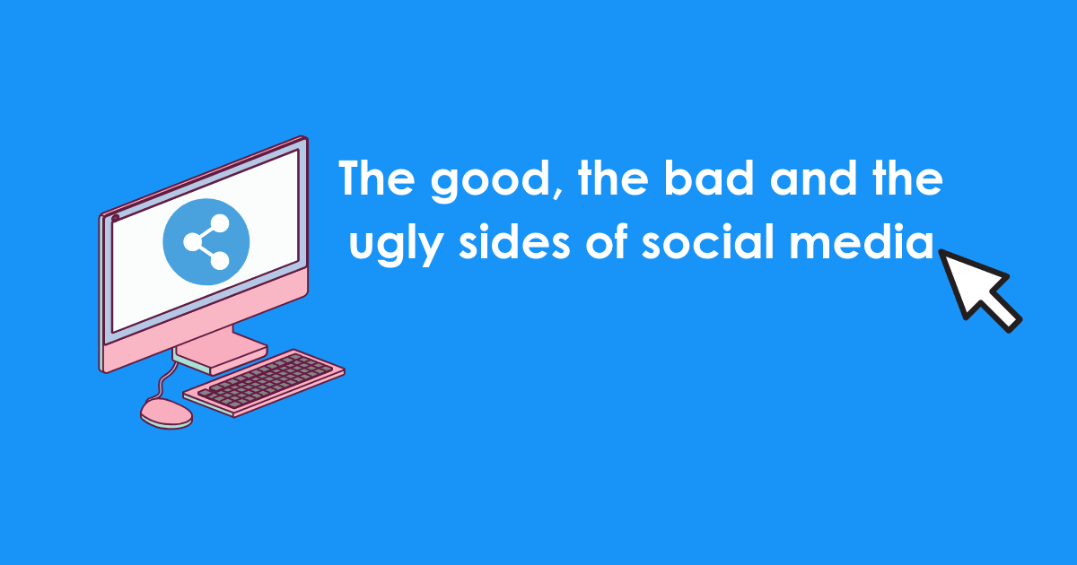 the good, the bad and the ugly sides of social media