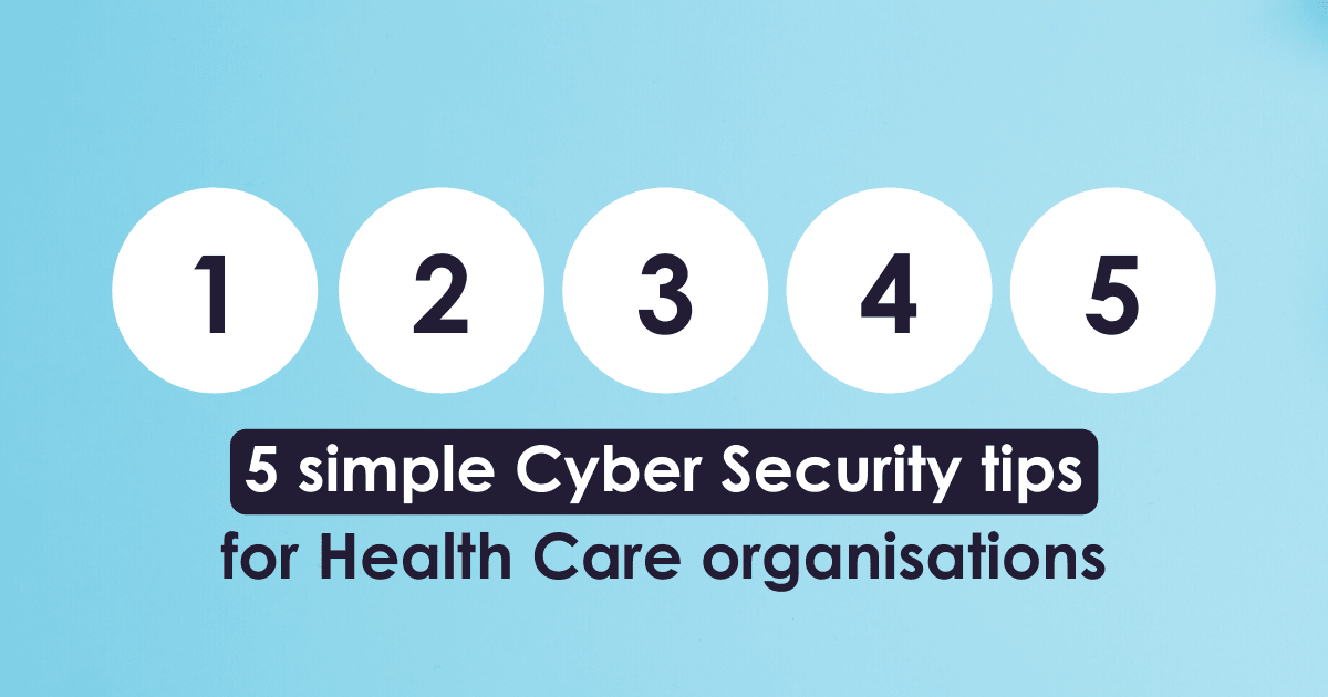 5 simple Cyber Security tips for Health Care organisations