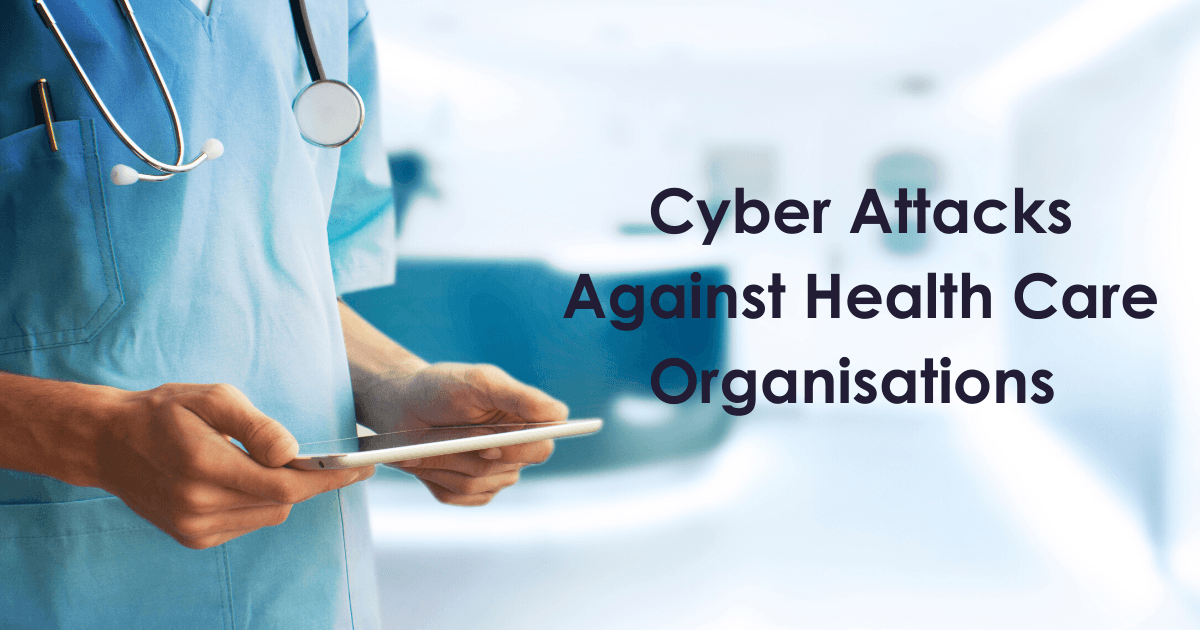 Cyber Attacks Against Health Care Organisations