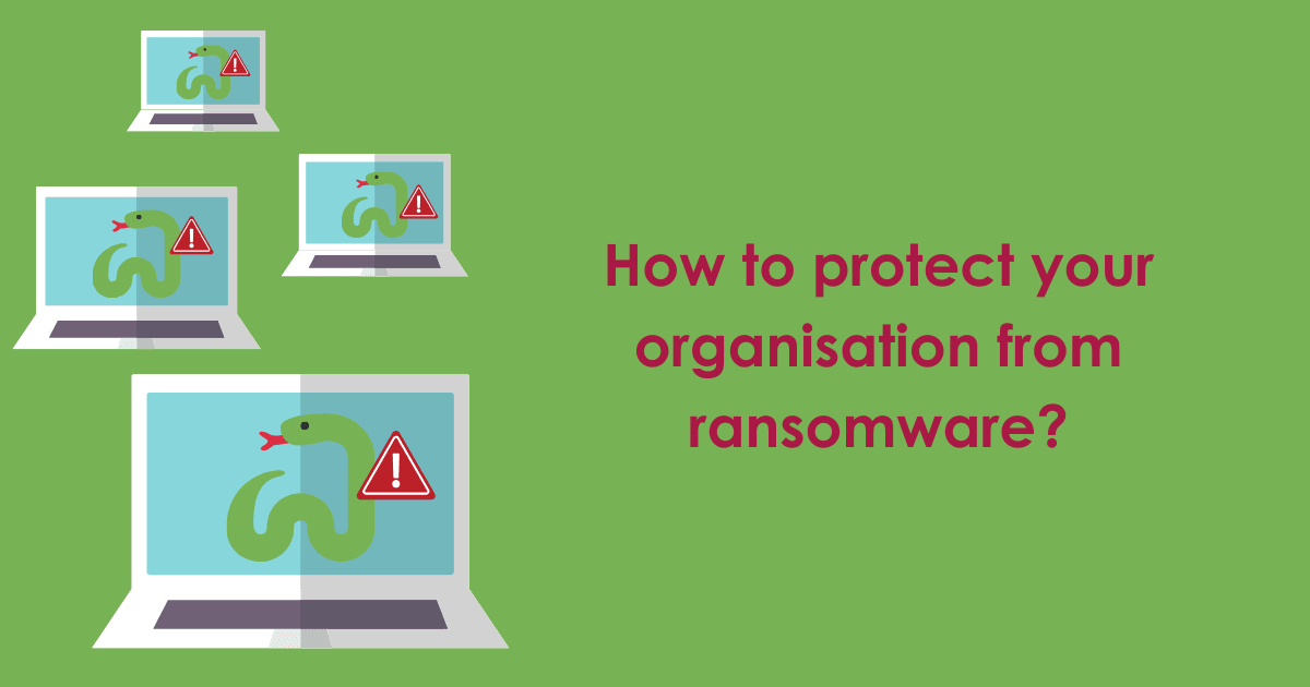 How to protect your organisation from ransomware