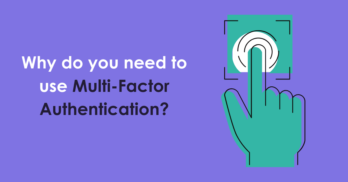 Why do you need to use Multi-Factor Authentication?