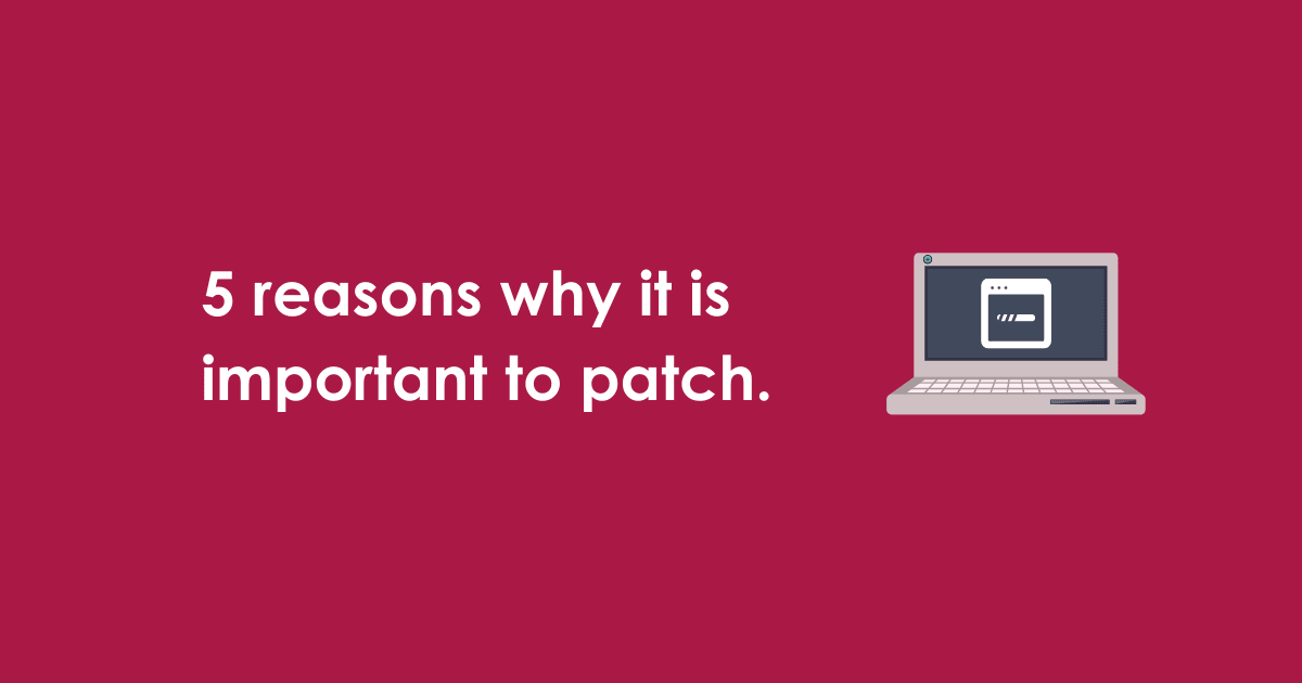 5 reasons why it is important to patch.