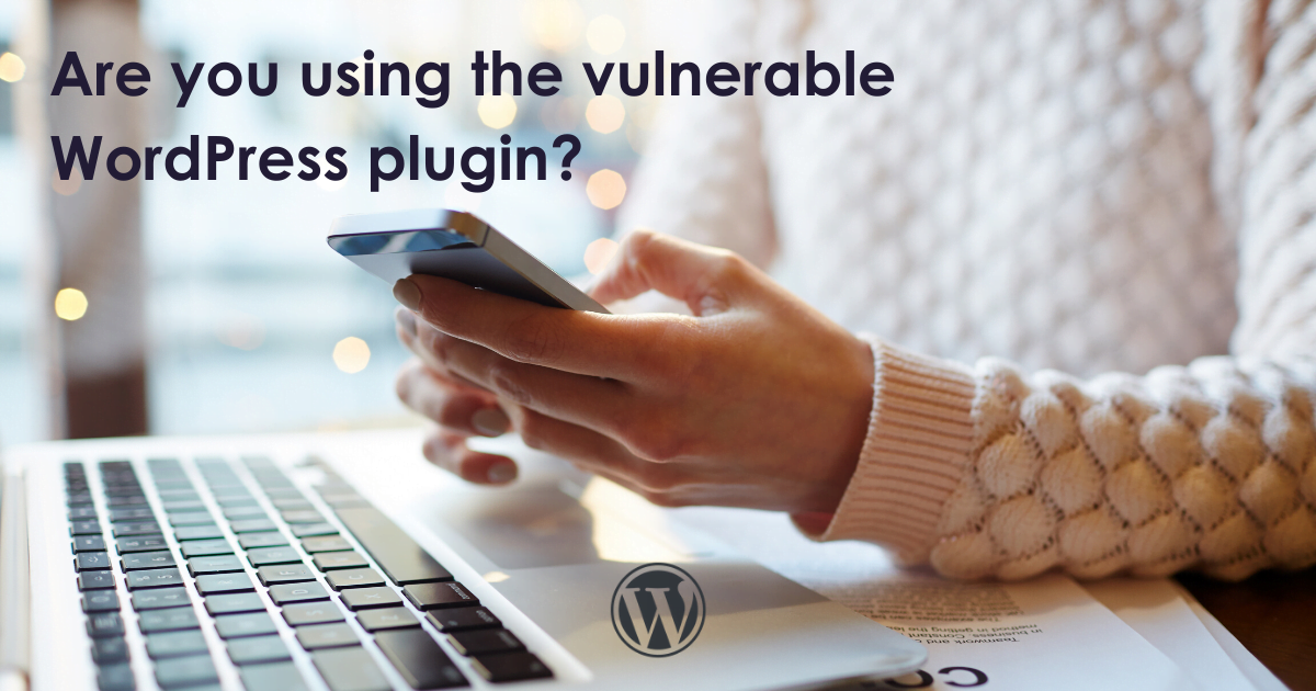 Are you using the vulnerable WordPress plugin?