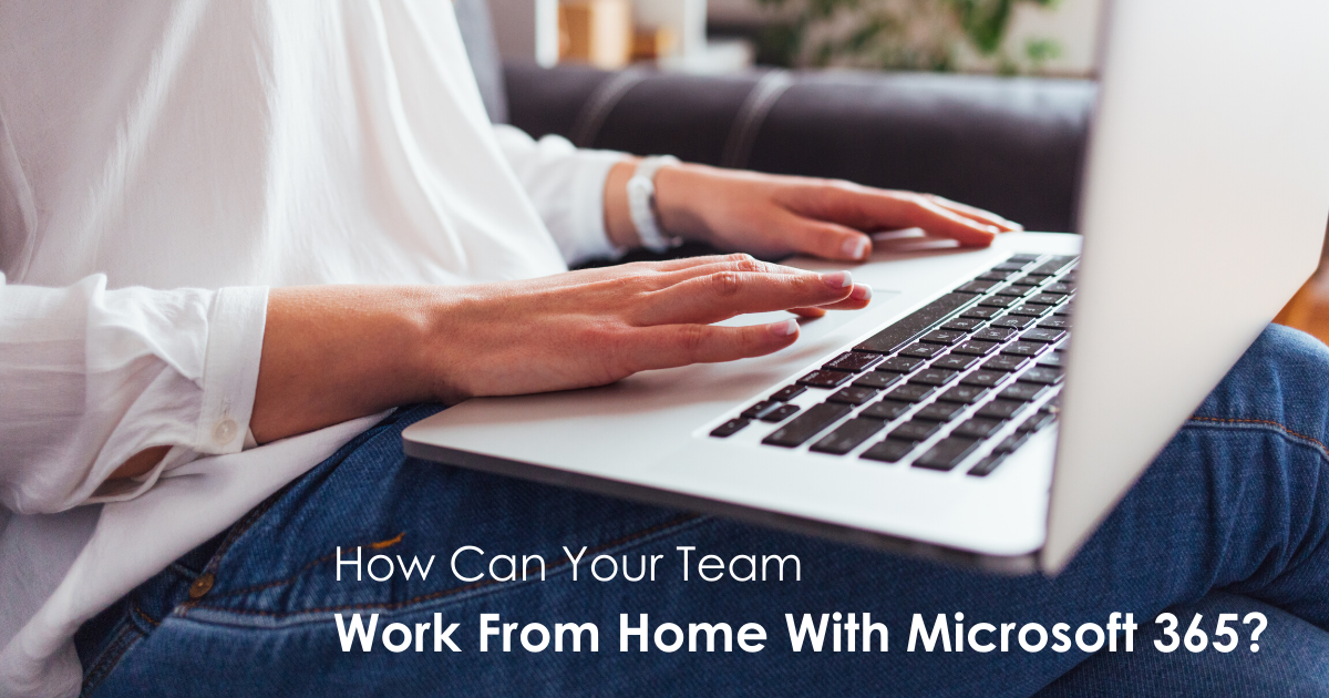 How Can Your Team Work From Home With Microsoft 365?