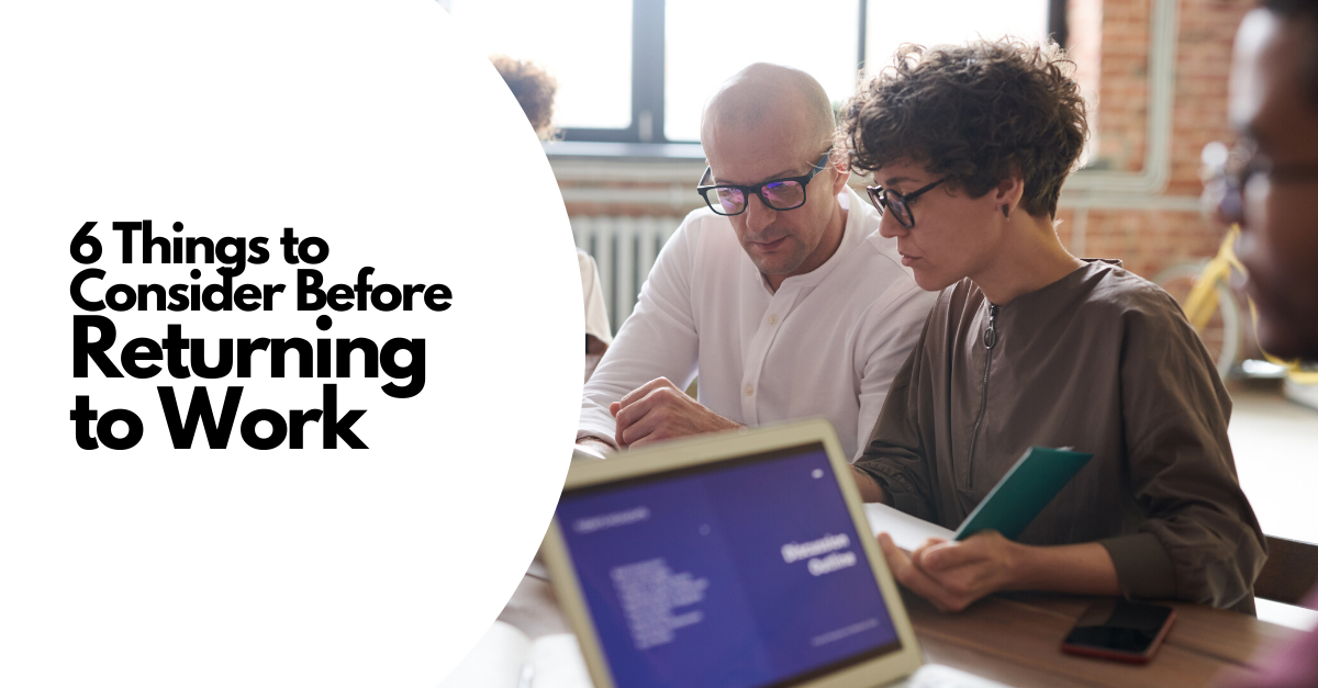 6 Things to Consider Before Returning to Work