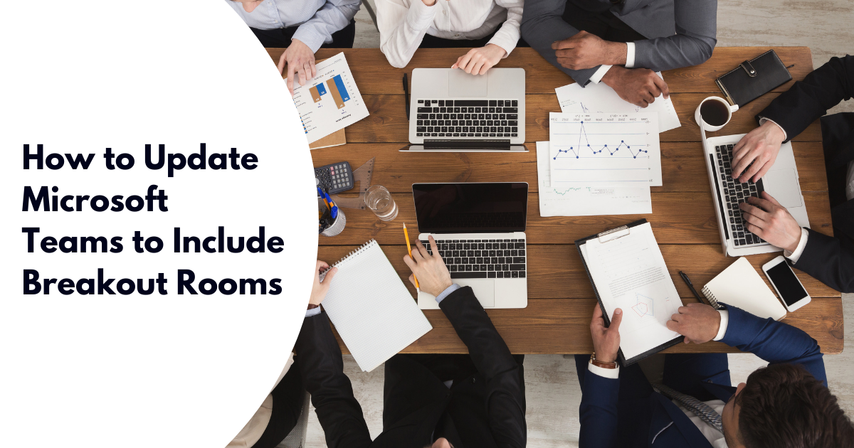 How to Update Microsoft Teams to Include Breakout Rooms