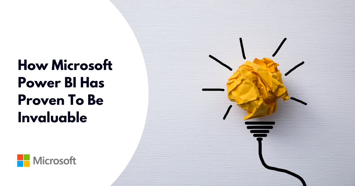 How Microsoft Power BI Has Proven To Be Invaluable