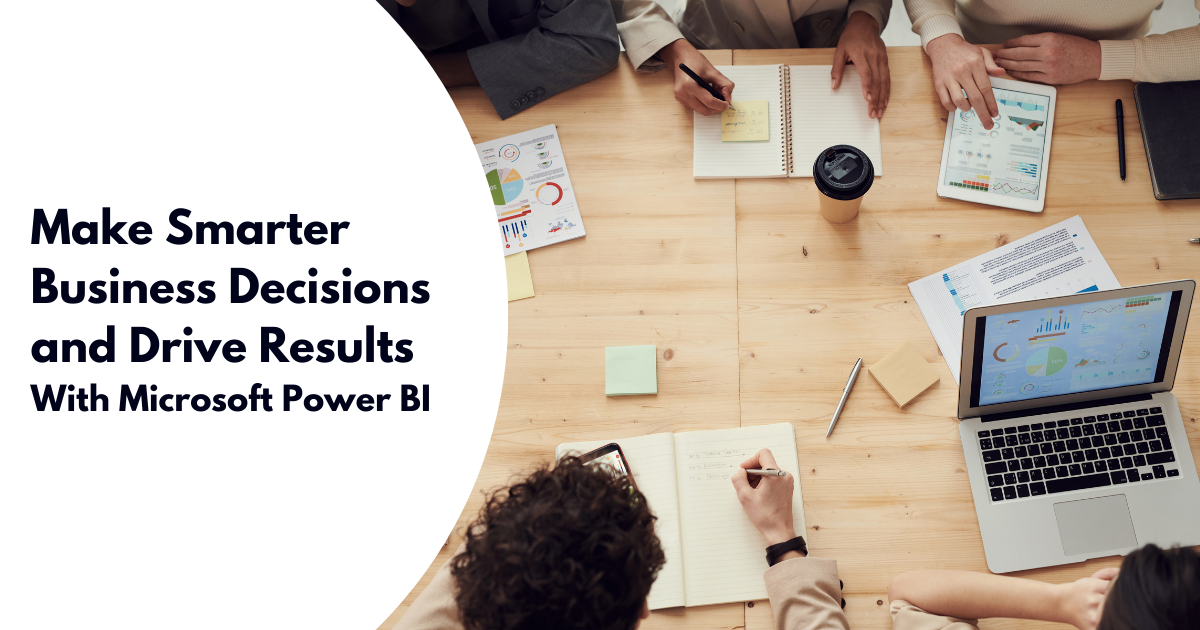 Make Smarter Business Decisions and Drive Results With Microsoft Power BI