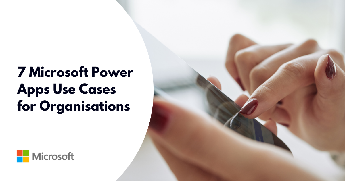 7 Microsoft Power Apps Use Cases for Organisations