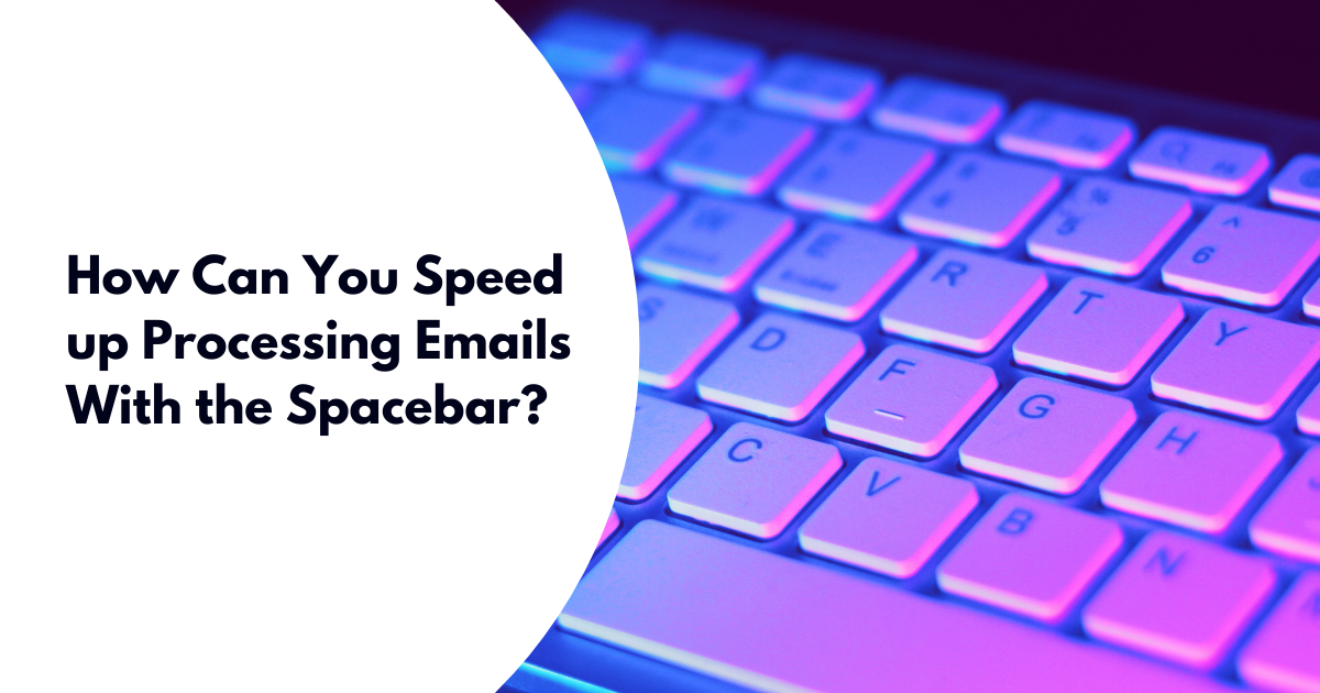 How Can You Speed up Processing Emails With the Spacebar?